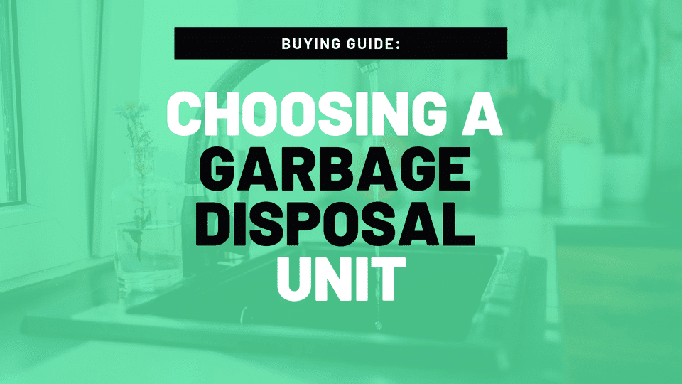 The Best Garbage Disposal + Buying Guide